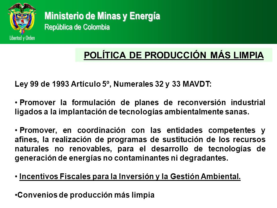 Ley 99 de 1993 Artículo 5º, Numerales 32 y 33 MAVDT: Promover la formulación de planes de reconversión industrial ligados a la implantación de tecnologías ambientalmente sanas.