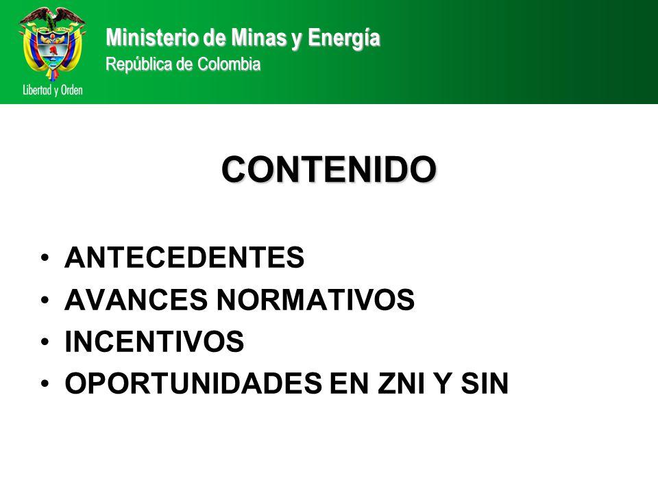 CONTENIDO ANTECEDENTES AVANCES NORMATIVOS INCENTIVOS OPORTUNIDADES EN ZNI Y SIN Ministerio de Minas y Energía República de Colombia