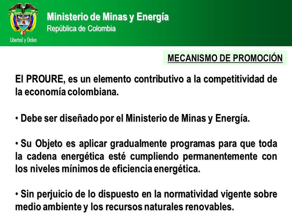 Ministerio de Minas y Energía República de Colombia El PROURE, es un elemento contributivo a la competitividad de la economía colombiana.