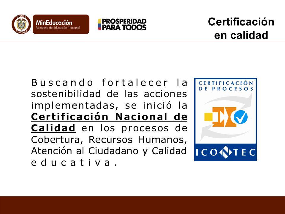 Buscando fortalecer la sostenibilidad de las acciones implementadas, se inició la Certificación Nacional de Calidad en los procesos de Cobertura, Recu