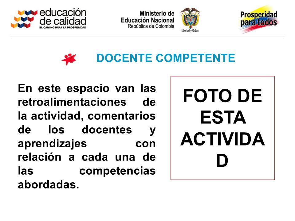 DOCENTE COMPETENTE FOTO DE ESTA ACTIVIDA D En este espacio van las retroalimentaciones de la actividad, comentarios de los docentes y aprendizajes con
