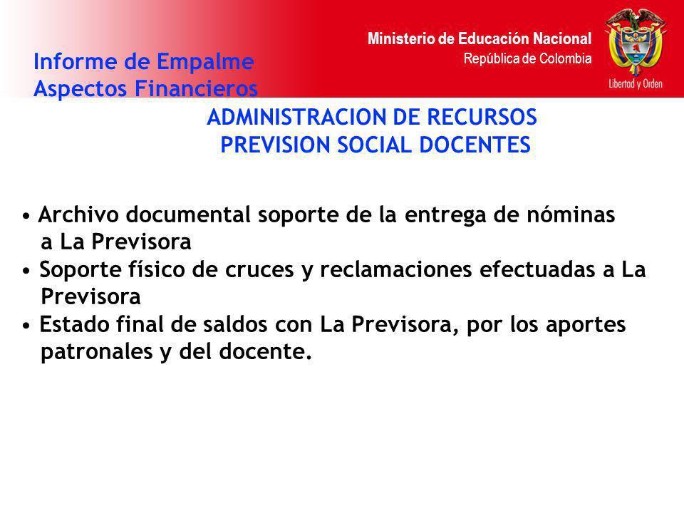 Ministerio de Educación Nacional República de Colombia ADMINISTRACION DE RECURSOS PREVISION SOCIAL DOCENTES Informe de Empalme Aspectos Financieros Ar