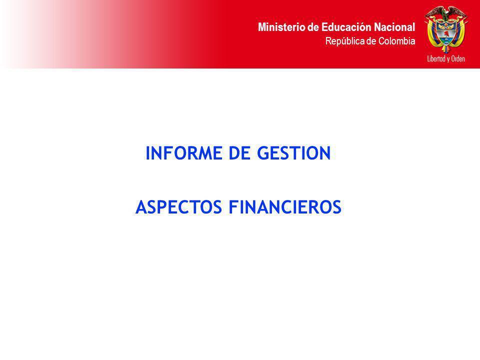 Ministerio de Educación Nacional República de Colombia INFORME DE GESTION ASPECTOS FINANCIEROS