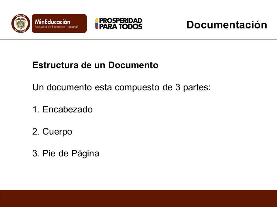 Estructura de un Documento Un documento esta compuesto de 3 partes: 1. Encabezado 2. Cuerpo 3. Pie de Página Documentación
