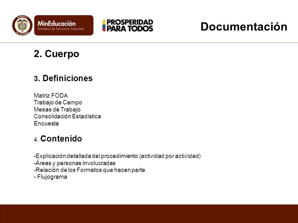 2. Cuerpo 3. Definiciones Matriz FODA Trabajo de Campo Mesas de Trabajo Consolidación Estadística Encuesta 4. Contenido -Explicación detallada del pro