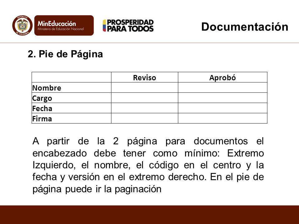 2. Pie de Página RevisoAprobó Nombre Cargo Fecha Firma A partir de la 2 página para documentos el encabezado debe tener como mínimo: Extremo Izquierdo