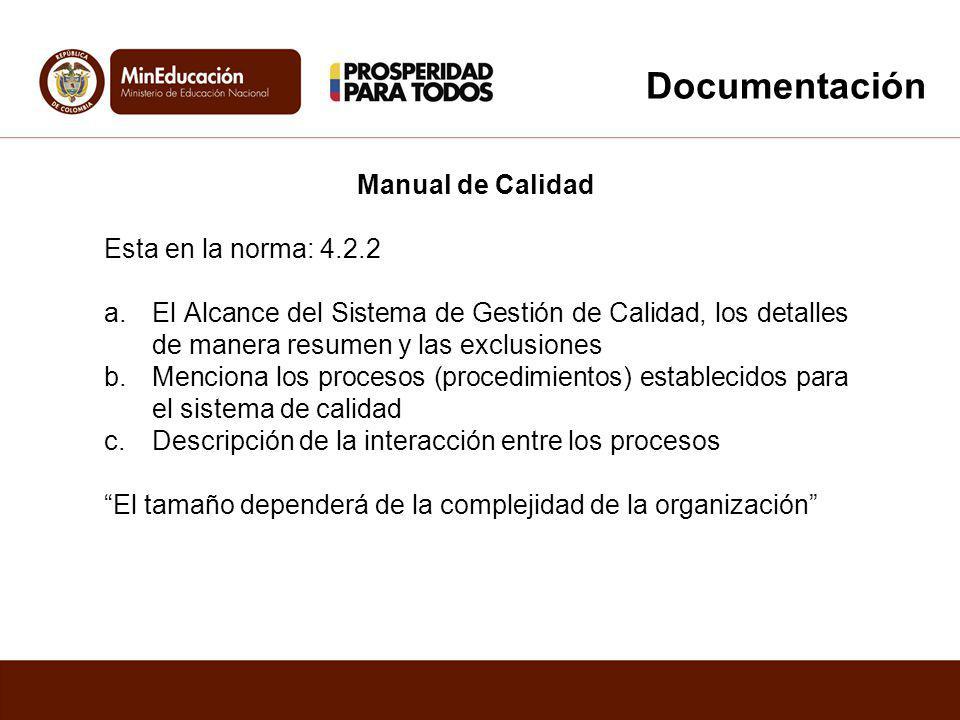 Manual de Calidad Esta en la norma: 4.2.2 a.El Alcance del Sistema de Gestión de Calidad, los detalles de manera resumen y las exclusiones b.Menciona