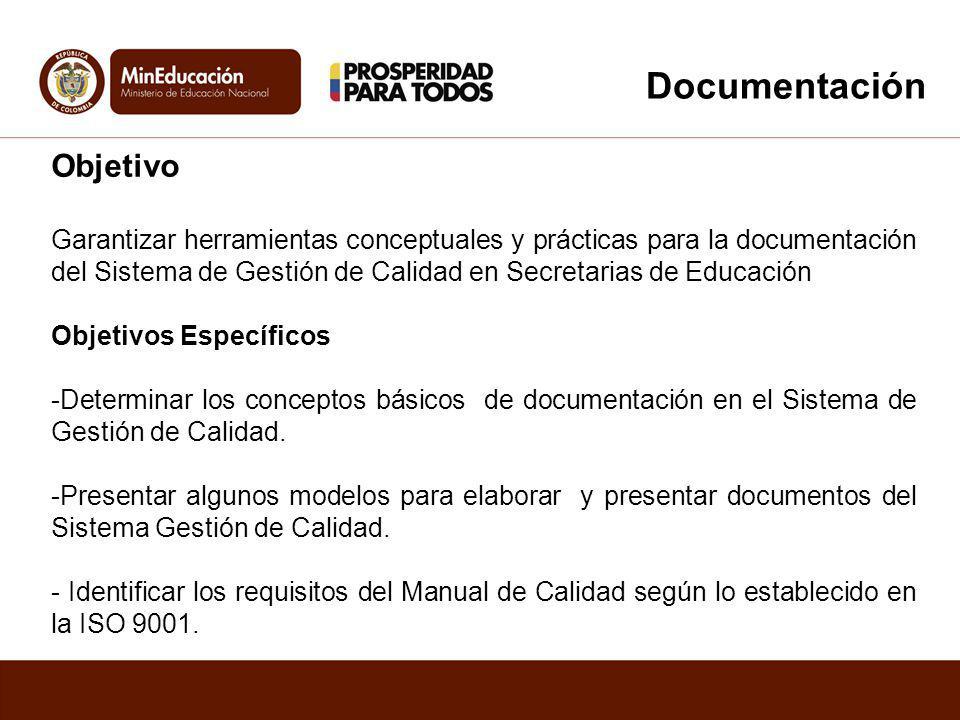 Documentación Objetivo Garantizar herramientas conceptuales y prácticas para la documentación del Sistema de Gestión de Calidad en Secretarias de Educ