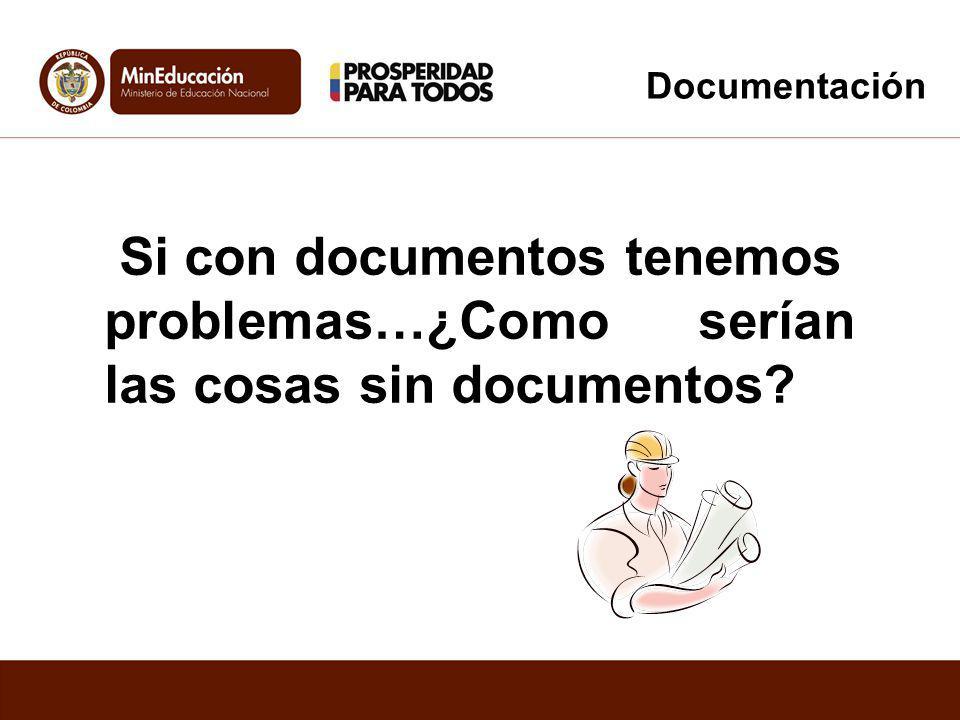 Documentación Si con documentos tenemos problemas…¿Como serían las cosas sin documentos?
