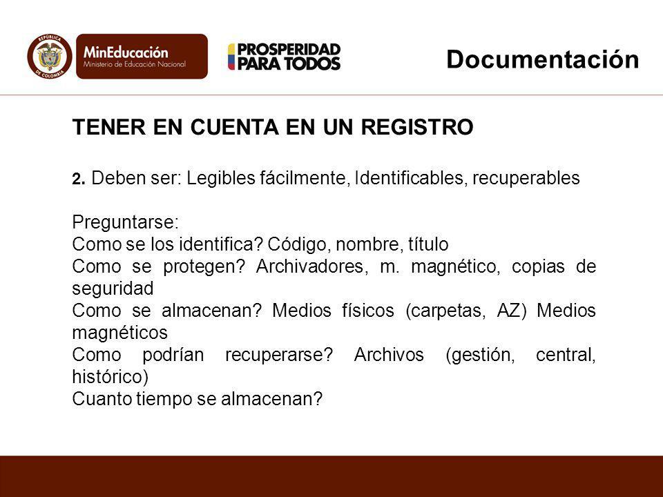 TENER EN CUENTA EN UN REGISTRO 2. Deben ser: Legibles fácilmente, Identificables, recuperables Preguntarse: Como se los identifica? Código, nombre, tí