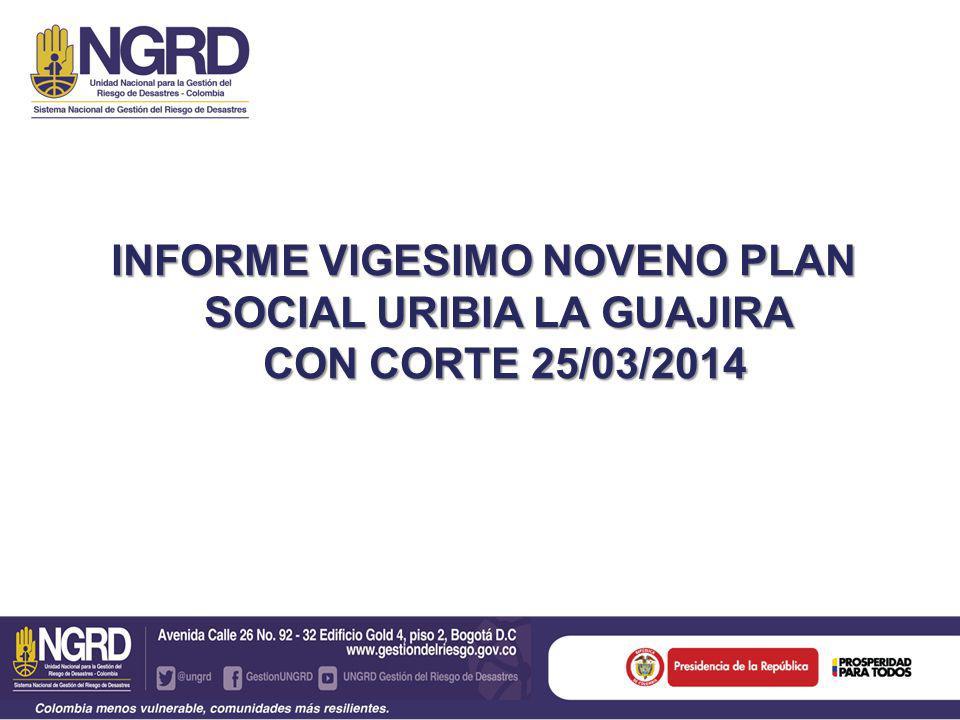 INFORME VIGESIMO NOVENO PLAN SOCIAL URIBIA LA GUAJIRA CON CORTE 25/03/2014
