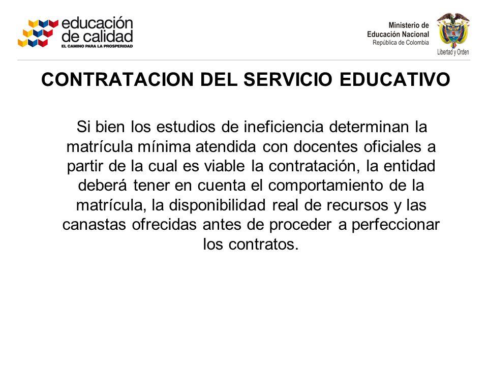 Si bien los estudios de ineficiencia determinan la matrícula mínima atendida con docentes oficiales a partir de la cual es viable la contratación, la