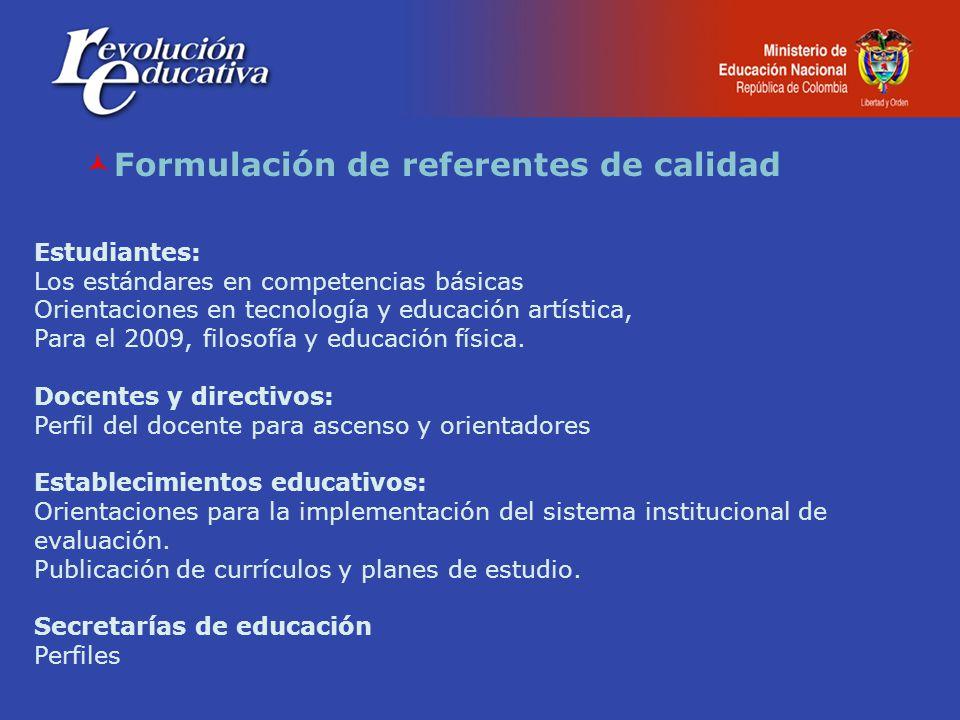 Formulación de referentes de calidad Estudiantes: Los estándares en competencias básicas Orientaciones en tecnología y educación artística, Para el 2009, filosofía y educación física.