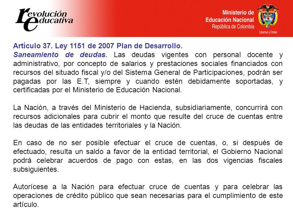 Artículo 37. Ley 1151 de 2007 Plan de Desarrollo. Saneamiento de deudas. Las deudas vigentes con personal docente y administrativo, por concepto de sa