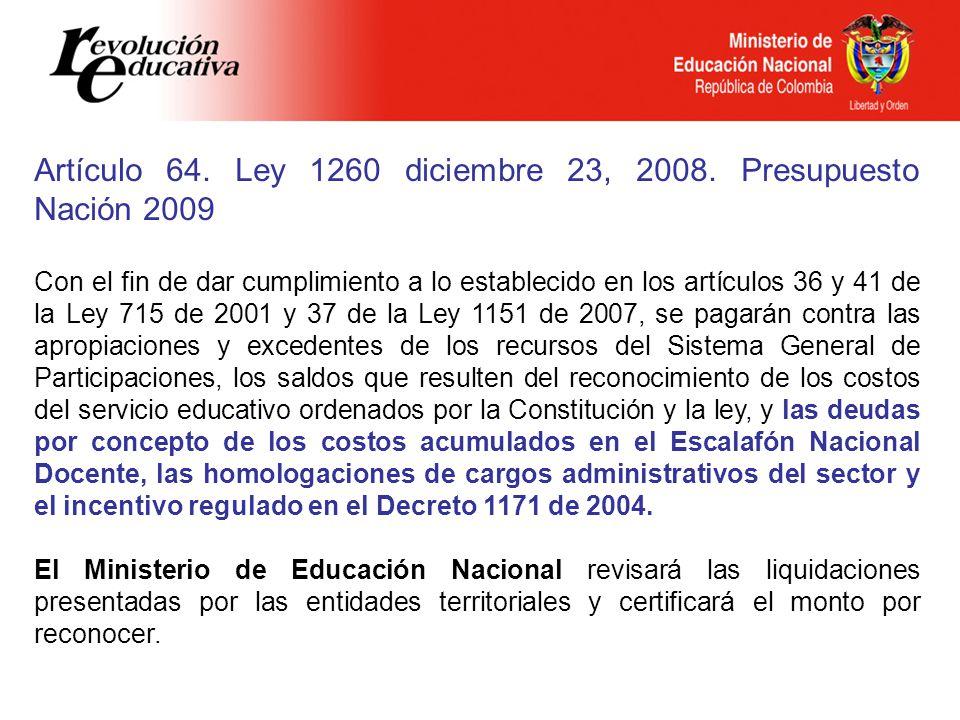Artículo 64. Ley 1260 diciembre 23, 2008. Presupuesto Nación 2009 Con el fin de dar cumplimiento a lo establecido en los artículos 36 y 41 de la Ley 7