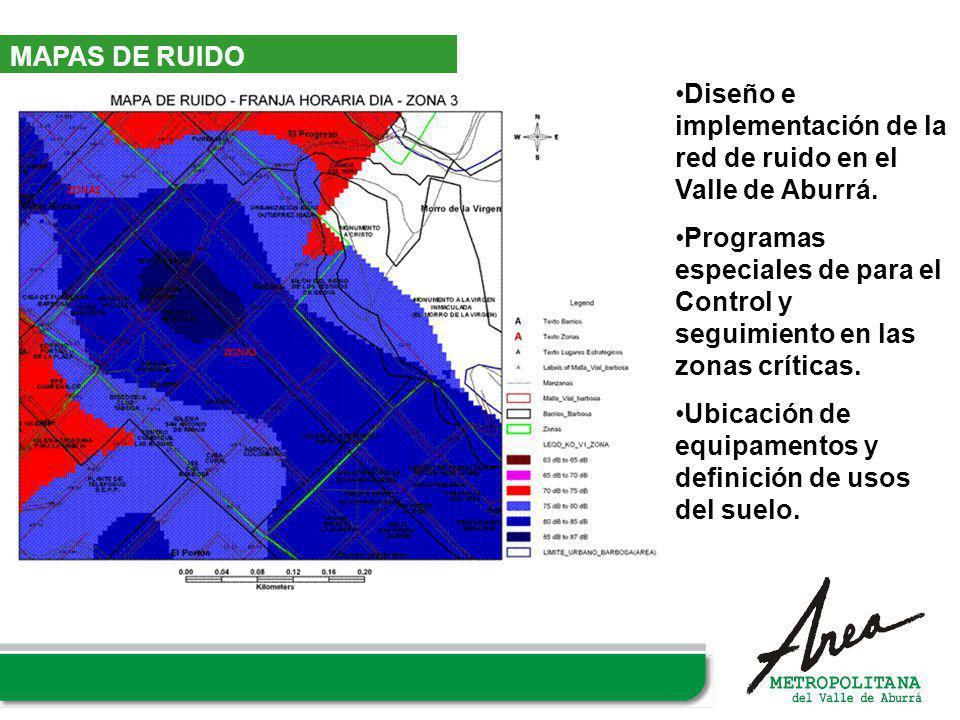 MAPAS DE RUIDO Diseño e implementación de la red de ruido en el Valle de Aburrá. Programas especiales de para el Control y seguimiento en las zonas cr
