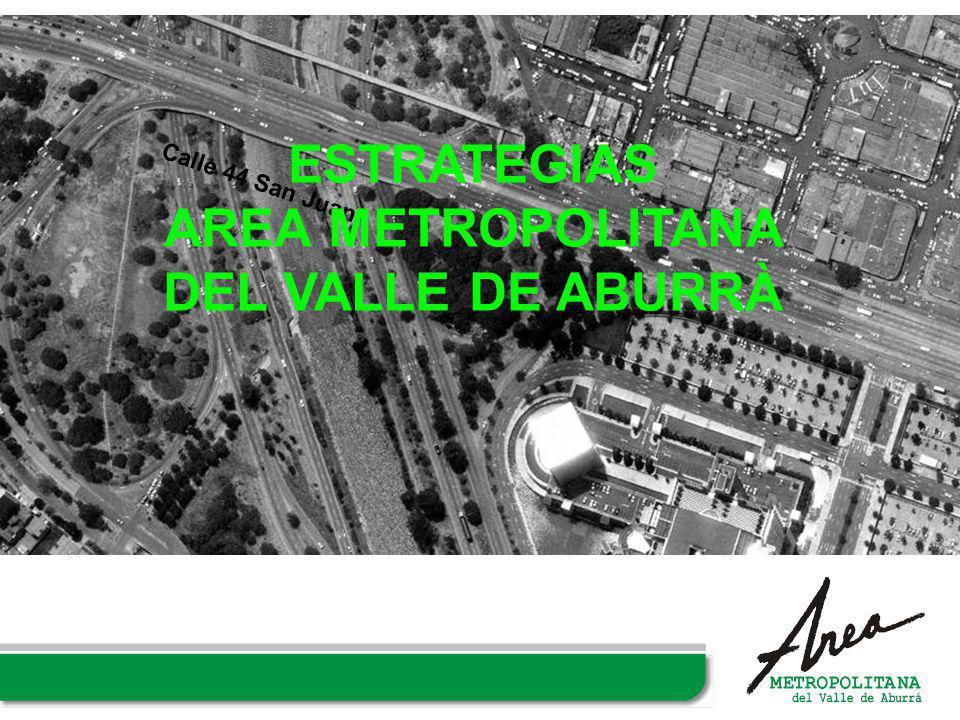 Calle 44 San Juan ESTRATEGIAS AREA METROPOLITANA DEL VALLE DE ABURRÀ