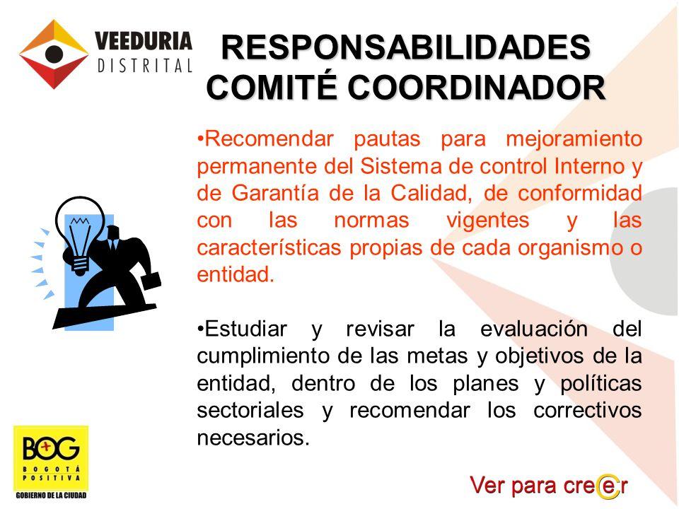 RESPONSABILIDADES COMITÉ COORDINADOR Recomendar pautas para mejoramiento permanente del Sistema de control Interno y de Garantía de la Calidad, de con