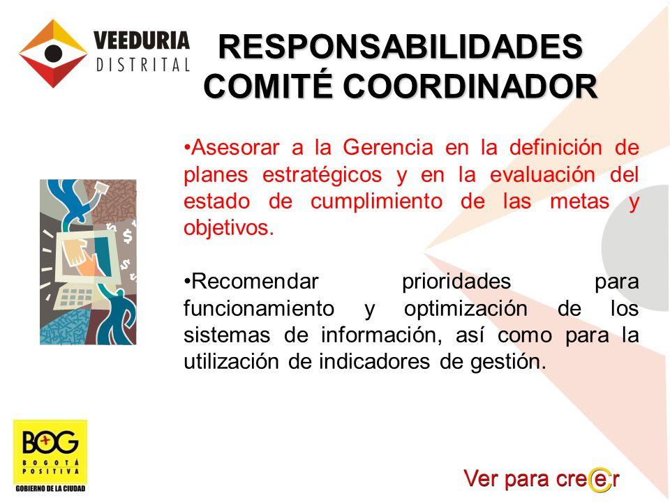 RESPONSABILIDADES COMITÉ COORDINADOR Asesorar a la Gerencia en la definición de planes estratégicos y en la evaluación del estado de cumplimiento de l