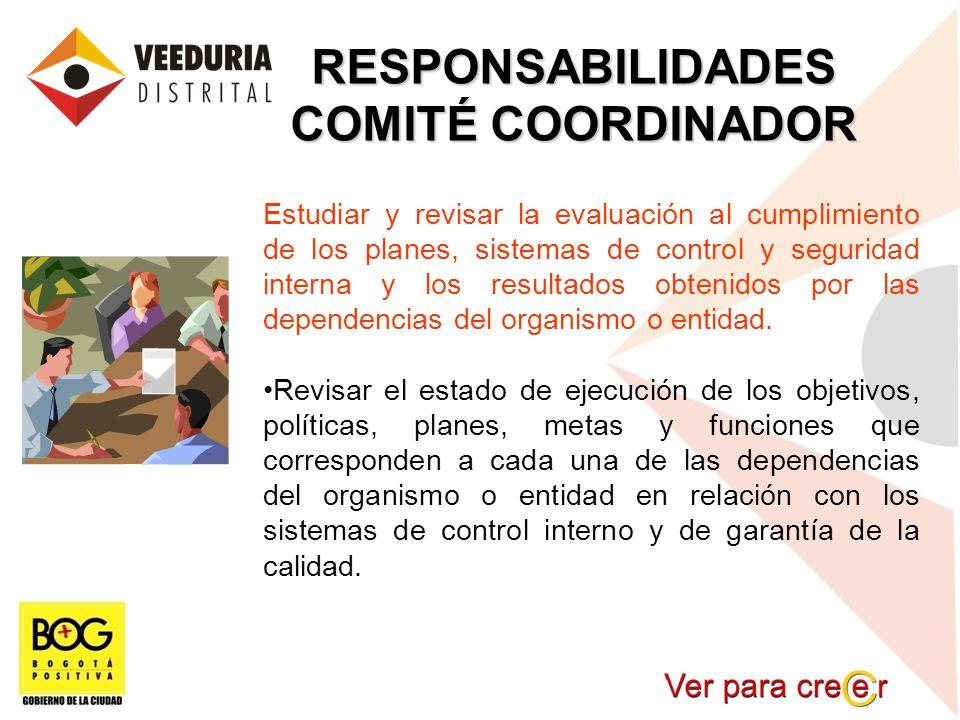 RESPONSABILIDADES COMITÉ COORDINADOR Estudiar y revisar la evaluación al cumplimiento de los planes, sistemas de control y seguridad interna y los res