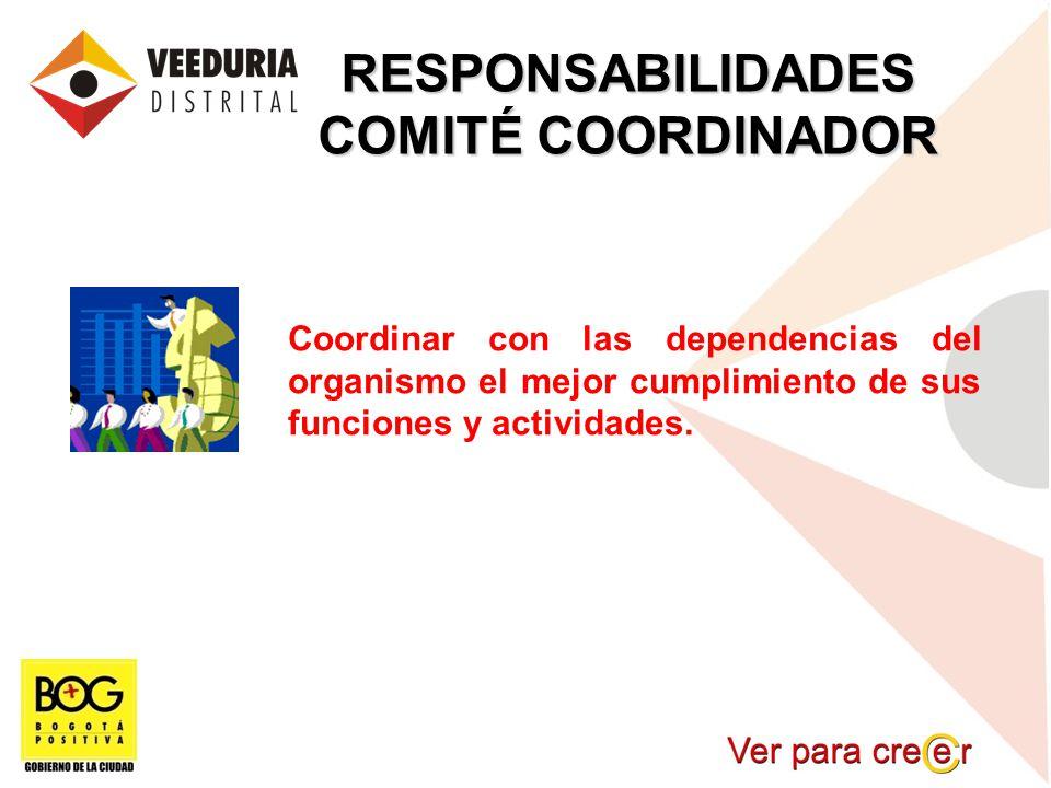 RESPONSABILIDADES COMITÉ COORDINADOR Coordinar con las dependencias del organismo el mejor cumplimiento de sus funciones y actividades.