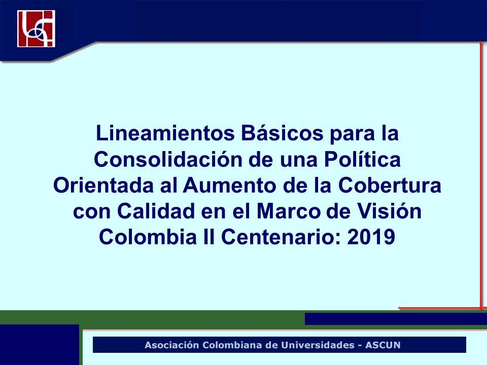 Lineamientos Básicos para la Consolidación de una Política Orientada al Aumento de la Cobertura con Calidad en el Marco de Visión Colombia II Centenar