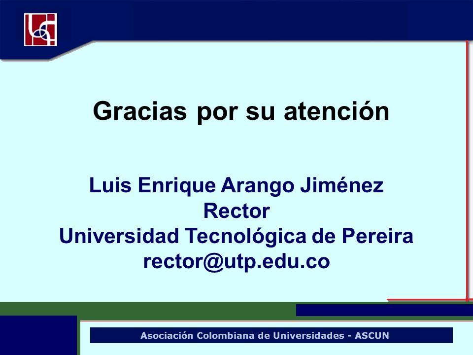 Gracias por su atención Luis Enrique Arango Jiménez Rector Universidad Tecnológica de Pereira rector@utp.edu.co