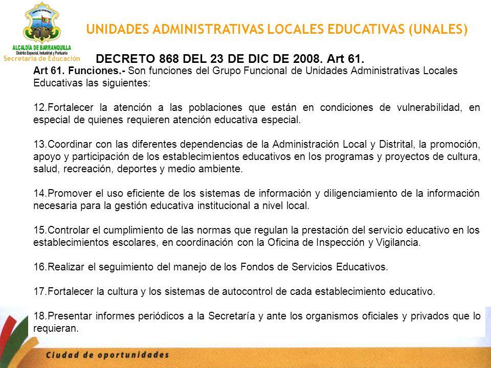 Secretaria de Educación UNIDADES ADMINISTRATIVAS LOCALES EDUCATIVAS (UNALES) Art 61. Funciones.- Son funciones del Grupo Funcional de Unidades Adminis