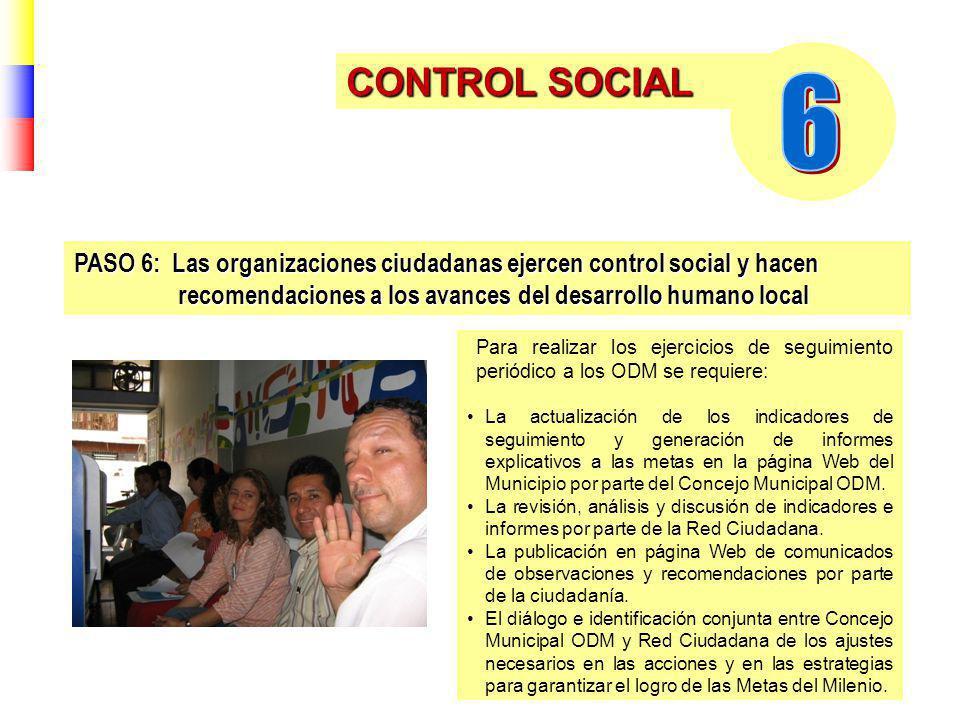 CONTROL SOCIAL Para realizar los ejercicios de seguimiento periódico a los ODM se requiere: PASO 6: Las organizaciones ciudadanas ejercen control soci