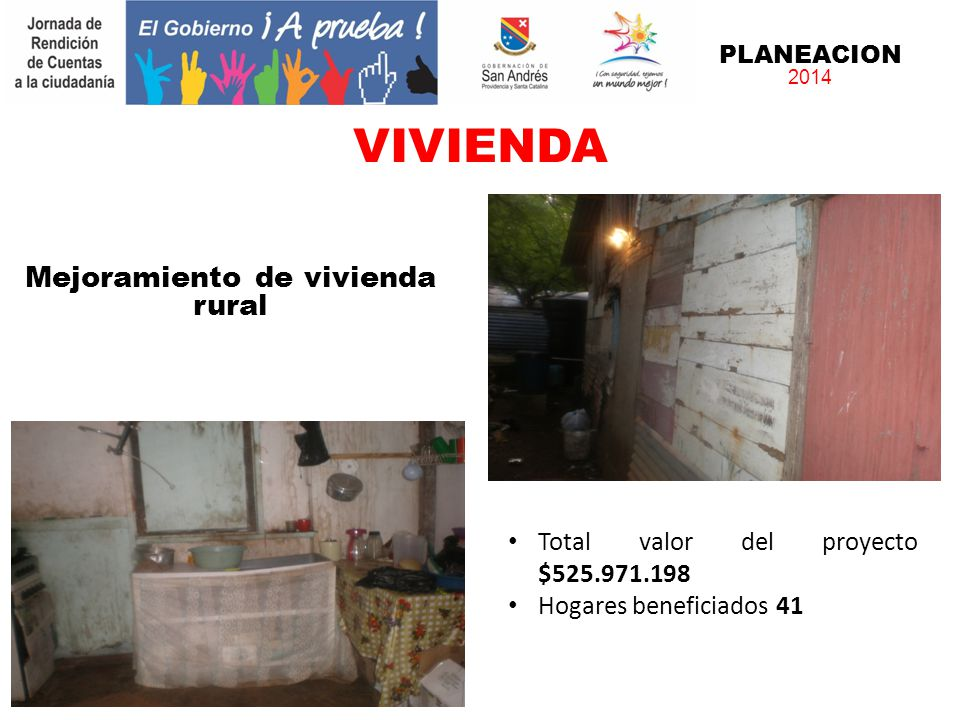 PLANEACION 2014 Mejoramiento de vivienda rural Total valor del proyecto $525.971.198 Hogares beneficiados 41 VIVIENDA