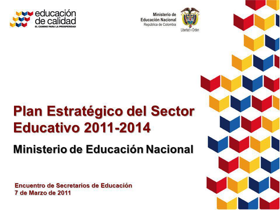 Plan Estratégico del Sector Educativo 2011-2014 Ministerio de Educación Nacional Encuentro de Secretarios de Educación 7 de Marzo de 2011