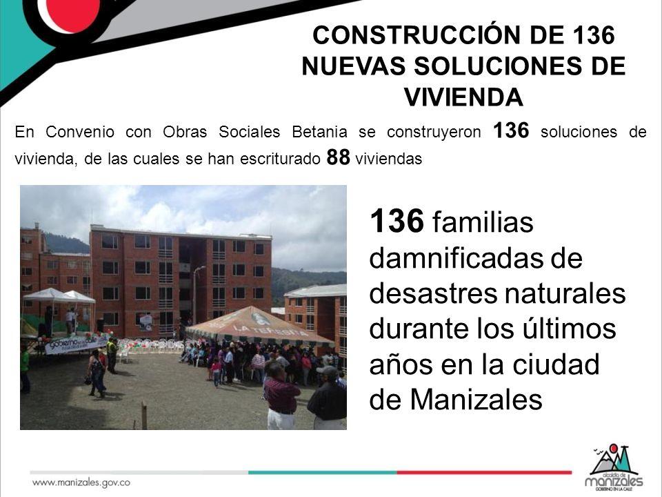 CONSTRUCCIÓN DE 136 NUEVAS SOLUCIONES DE VIVIENDA En Convenio con Obras Sociales Betania se construyeron 136 soluciones de vivienda, de las cuales se