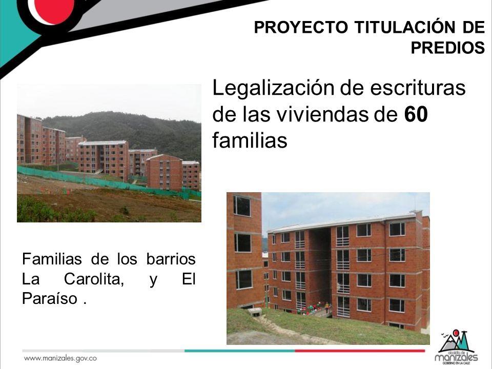 PROYECTO TITULACIÓN DE PREDIOS Familias de los barrios La Carolita, y El Paraíso. Legalización de escrituras de las viviendas de 60 familias