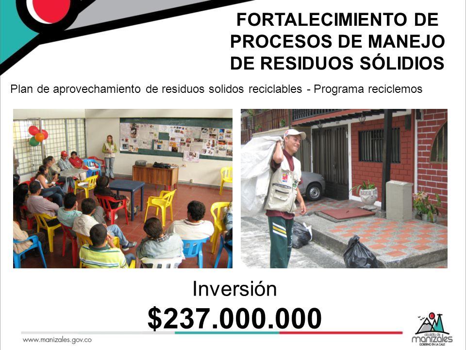 FORTALECIMIENTO DE PROCESOS DE MANEJO DE RESIDUOS SÓLIDIOS Plan de aprovechamiento de residuos solidos reciclables - Programa reciclemos Inversión $23