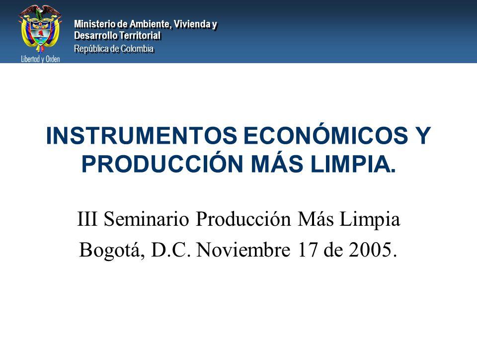Ministerio de Ambiente, Vivienda y Desarrollo Territorial República de Colombia Ministerio de Ambiente, Vivienda y Desarrollo Territorial República de Colombia INSTRUMENTOS ECONÓMICOS Y PRODUCCIÓN MÁS LIMPIA.