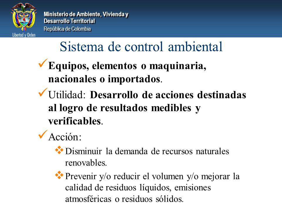 Ministerio de Ambiente, Vivienda y Desarrollo Territorial República de Colombia Ministerio de Ambiente, Vivienda y Desarrollo Territorial República de Colombia Sistema de control ambiental Equipos, elementos o maquinaria, nacionales o importados.