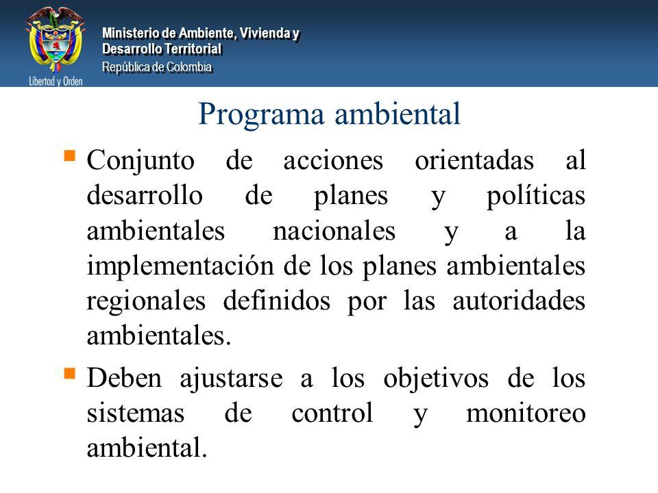 Ministerio de Ambiente, Vivienda y Desarrollo Territorial República de Colombia Ministerio de Ambiente, Vivienda y Desarrollo Territorial República de Colombia Programa ambiental Conjunto de acciones orientadas al desarrollo de planes y políticas ambientales nacionales y a la implementación de los planes ambientales regionales definidos por las autoridades ambientales.