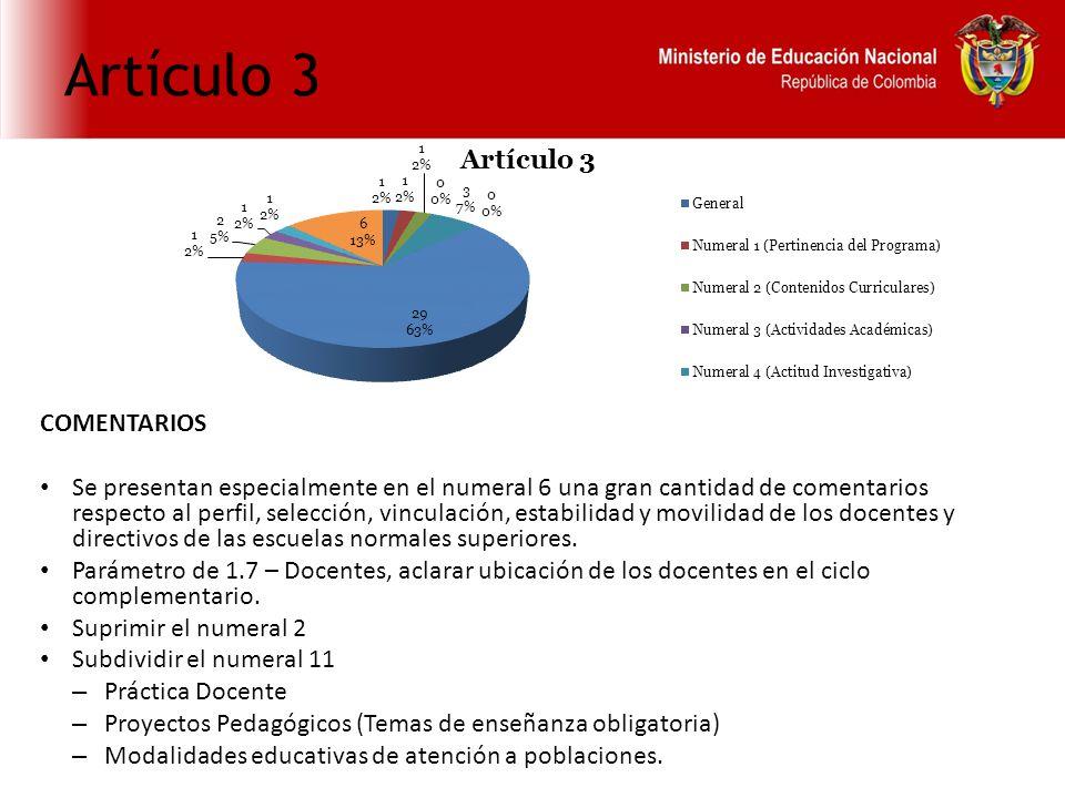 Artículo 3 COMENTARIOS Se presentan especialmente en el numeral 6 una gran cantidad de comentarios respecto al perfil, selección, vinculación, estabilidad y movilidad de los docentes y directivos de las escuelas normales superiores.