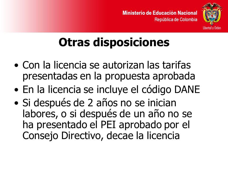 Ministerio de Educación Nacional República de Colombia Otras disposiciones Con la licencia se autorizan las tarifas presentadas en la propuesta aproba