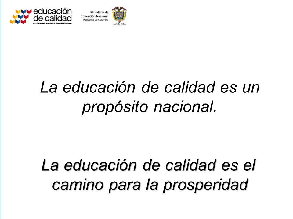La educación de calidad es un propósito nacional. La educación de calidad es el camino para la prosperidad