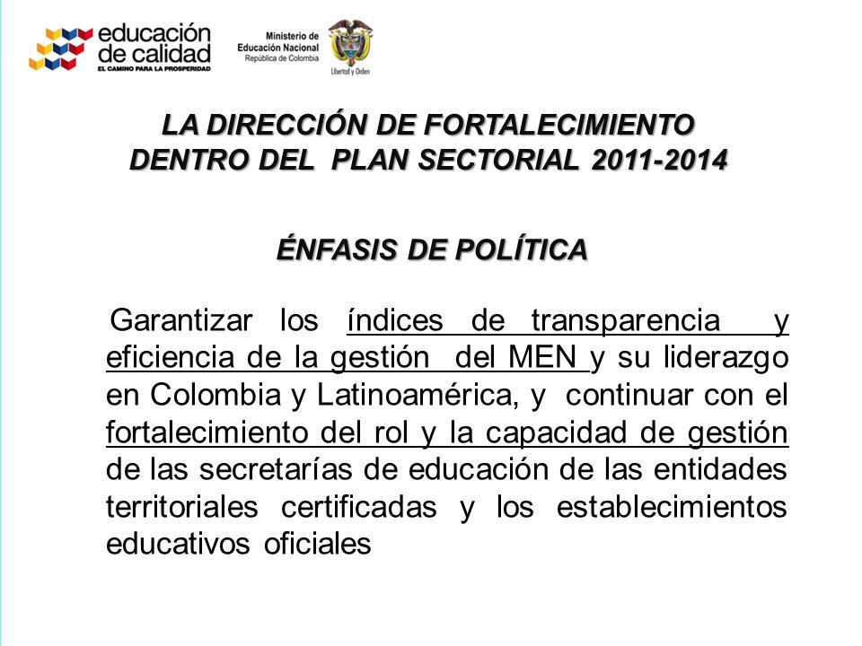 Garantizar los índices de transparencia y eficiencia de la gestión del MEN y su liderazgo en Colombia y Latinoamérica, y continuar con el fortalecimie