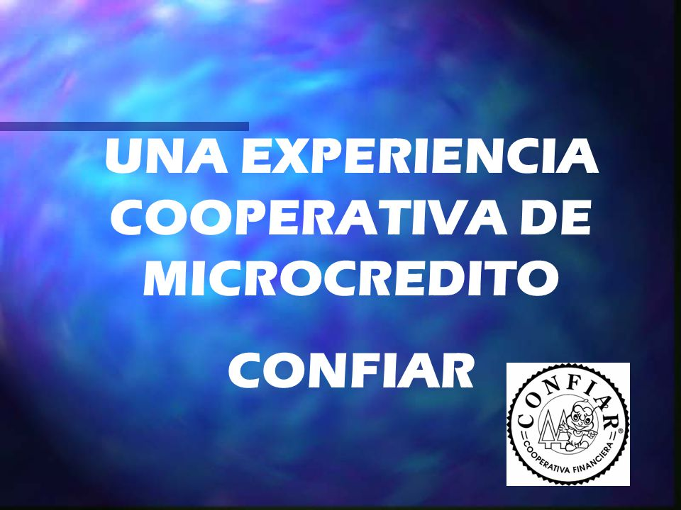 UNA EXPERIENCIA COOPERATIVA DE MICROCREDITO CONFIAR