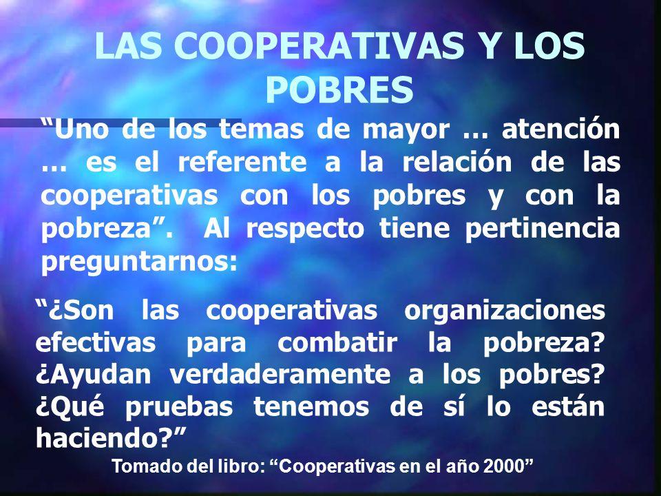 LAS COOPERATIVAS Y LOS POBRES Uno de los temas de mayor … atención … es el referente a la relación de las cooperativas con los pobres y con la pobreza.