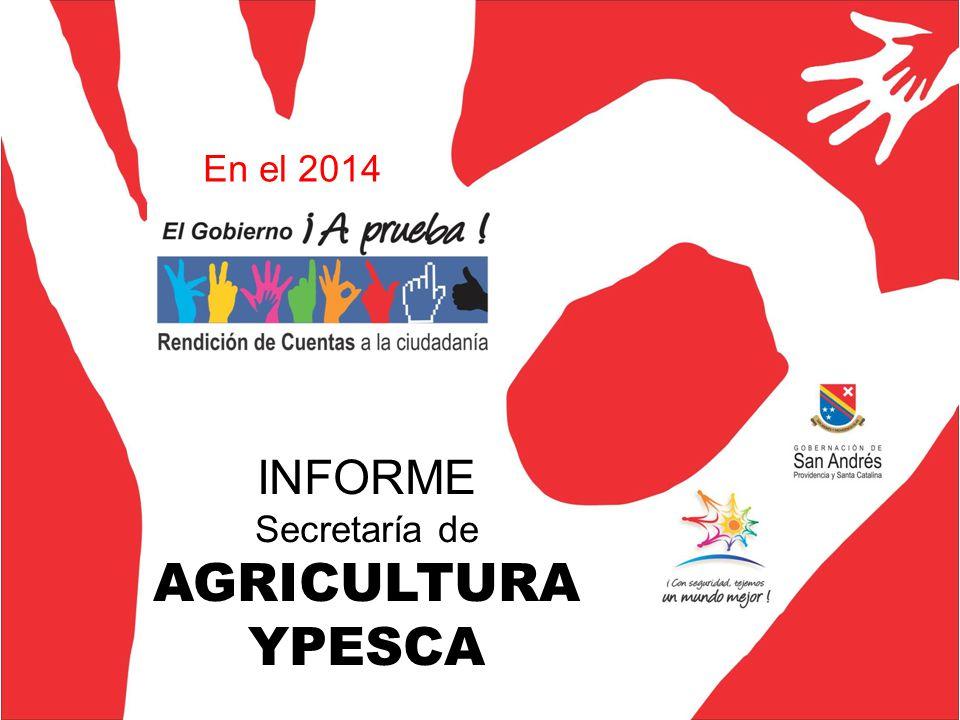 INFORME Secretaría de AGRICULTURA YPESCA En el 2014