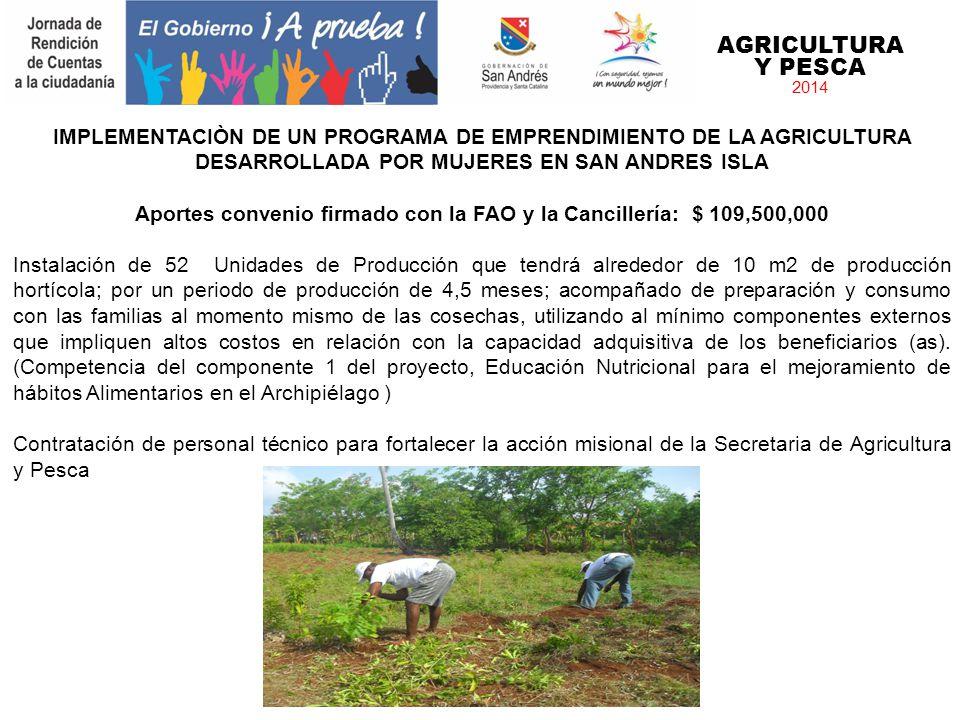 AGRICULTURA Y PESCA 2014 IMPLEMENTACIÒN DE UN PROGRAMA DE EMPRENDIMIENTO DE LA AGRICULTURA DESARROLLADA POR MUJERES EN SAN ANDRES ISLA Aportes conveni