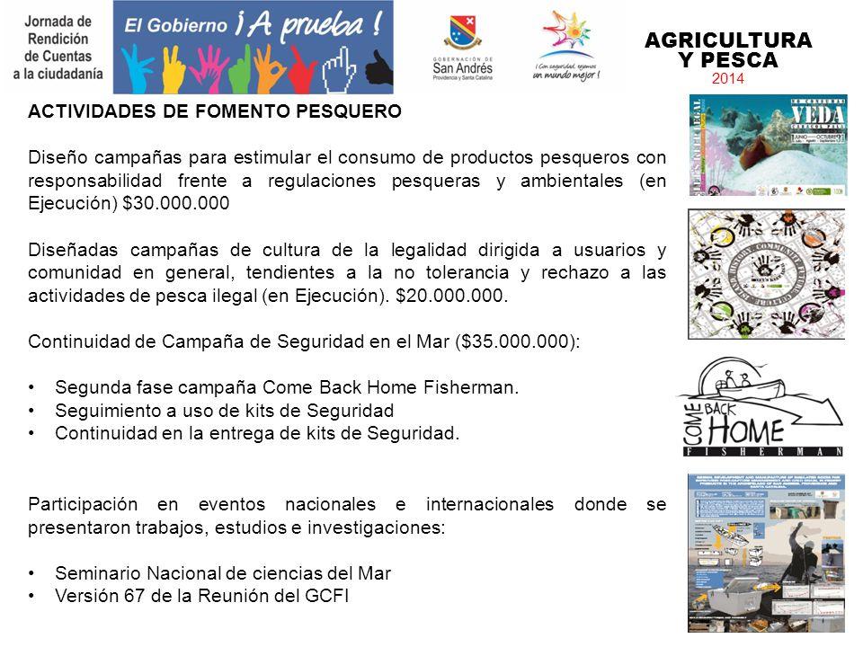 AGRICULTURA Y PESCA 2014 ACTIVIDADES DE FOMENTO PESQUERO Diseño campañas para estimular el consumo de productos pesqueros con responsabilidad frente a