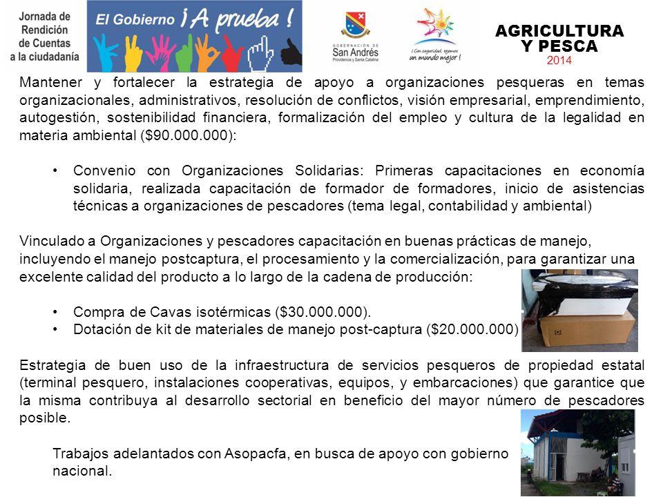 AGRICULTURA Y PESCA 2014 Mantener y fortalecer la estrategia de apoyo a organizaciones pesqueras en temas organizacionales, administrativos, resolució