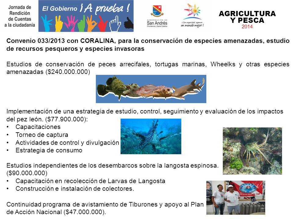 AGRICULTURA Y PESCA 2014 Convenio 033/2013 con CORALINA, para la conservación de especies amenazadas, estudio de recursos pesqueros y especies invasor