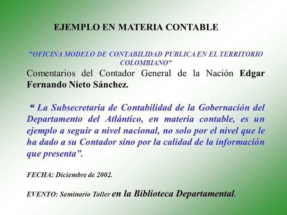 OFICINA MODELO DE CONTABILIDAD PUBLICA EN EL TERRITORIO COLOMBIANO Comentarios del Contador General de la Nación Edgar Fernando Nieto Sánchez. La Subs