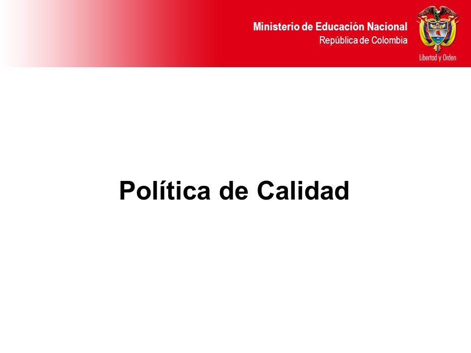 Ministerio de Educación Nacional República de Colombia Política de Calidad